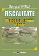 Fiscalitate. Metode si tehnici fiscale, editia a II-a - Georgeta Vintila