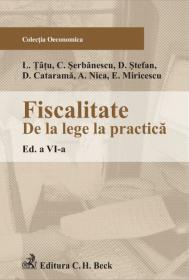 Fiscalitate: de la lege la practica. Editia a VI-a - Miricescu Emilian , Nica Adrian , Catarama D. , Stefan D. , Serbanescu Cosmin , Tatu Lucian