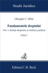 Fundamentele dreptului. Volumul I. Stiinta dreptului si ordinea juridica. Editia 2 - Mihai Gheorghe