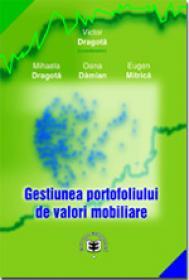 Gestiunea portofoliului de valori mobiliare + CD - Victor Dragota , Mihaela Dragota , Oana-Alexandra Damian , Eugen Mitrica