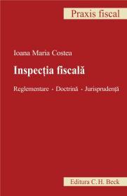 Inspectia fiscala. Reglementare. Doctrina. Jurisprudenta - Costea Ioana Maria