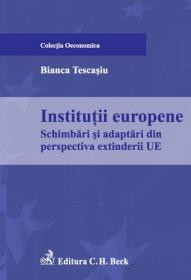 Institutii europene. Schimbari si adaptari din perspectiva extinderii UE - Tescasiu Bianca