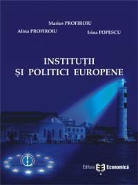 Institutii si politici europene - Alina Profiroiu , Marius Profiroiu , Irina Popescu