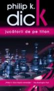 Jucatorii De Pe Titan - Philip K. Dick