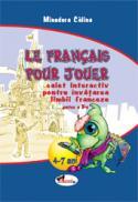 Le francais pour jouer. Partea II - Minodora Calina