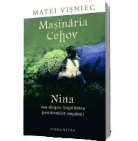 Masinaria Cehov - Nina sau despre fragilitatea pescarusilor impaiati - Matei Visniec