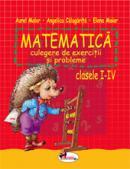 Matematica. Culegere de exercitii si probleme clasele I-IV - Aurel Maior , Elena Maior , Angelica Calugarita