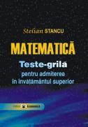 Matematica. Teste-grila pentru admiterea in invatamantul superior - Stelian Stancu