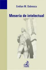 Meseria de intelectual - Dobrescu Emilian
