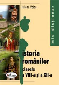 Mic dictionar de istoria romanilor pentru clasele a VIII-a si a XII-a - Iuliana Voicu
