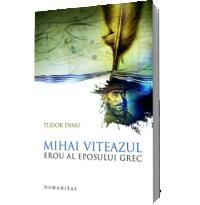 Mihai Viteazul, erou al eposului grec - Tudor Dinu