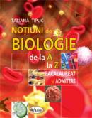 Notiuni de biologie de la A la Z pentru bacalaureat si admitere - Tatiana Tiplic