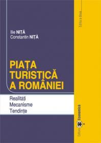 Piata turistica a Romaniei. Realitati. Mecanisme. Tendinte, editia a II-a - Constantin Nita , Ilie Nita