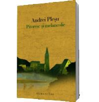 Pitoresc si melancolie - Andrei Plesu