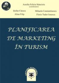 Planificarea de marketing in turism. Concepte si aplicatii - Aurelia Felicia Stancioiu