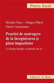 Practici de sustragere de la inregistrarea si plata impozitelor - Sasu Horatiu , Patroi Dragos , Cuciureanu Florin