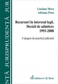 Recursuri in interesul legii. Decizii de admitere 1993-2008. Culegere de practica judiciara - Mera Luciana , Pena Adriana