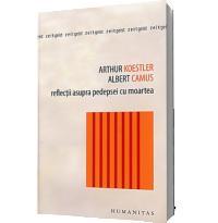 Reflectii asupra pedepsei cu moartea - Albert Camus, Arthur Koestler