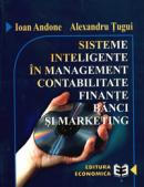 Sisteme inteligente in management, contabilitate, finante, banci si marketing - Alexandru Tugui , Ioan Andone