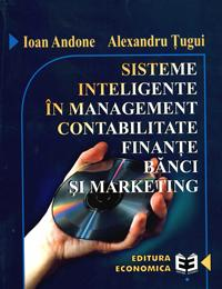Sisteme inteligente in management, contabilitate, finante, banci si marketing - Alexandru Tugui , Ioan Andone