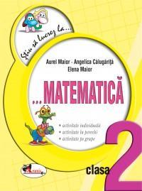 Stiu sa lucrez la...Matematica, clasa a II-a. Fise - Aurel Maior , Elena Maior , Angelica Calugarita