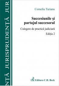 Succesiunile si partajul succesoral. Culegere de practica judiciara. Editia 2 - Turianu Corneliu