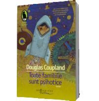 Toate familiile sunt psihotice - Douglas Coupland