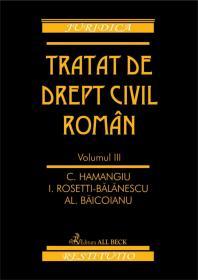 Tratat de drept civil roman. Volumul III - Baicoianu Alexandru , Rosetti-Balanescu I , Hamangiu Constantin