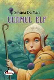Ultimul Elf - Silvana De Mari