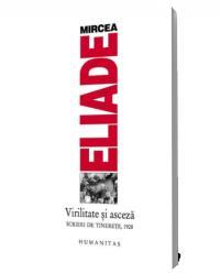 Virilitate si asceza. Scrieri de tinerete, 1928 - Mircea Eliade