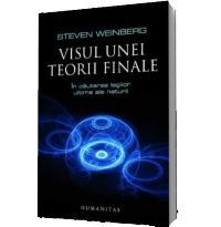 Visul unei teorii finale - Steven Weinberg