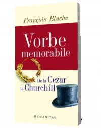 Vorbe memorabile de la Cezar la Churchill - Francois Bluche