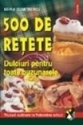 500 de retete. Dulciuri pentru toate buzunarele - Maria Dumitrescu