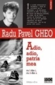 Adio, adio, patria mea cu ? din i, cu ? din a (editia a II-a) - Radu Pavel Gheo