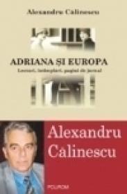 Adriana si Europa. Lecturi, intimplari, pagini de jurnal - Alexandru Calinescu