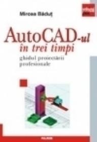 AutoCAD-ul in trei timpi. Ghidul proiectarii profesionale - Mircea Badut