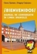 Bienvenidos! Manual de conversatie in limba spaniola - Dragos Cojocaru, Oana Oprean