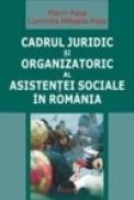 Cadrul juridic si organizatoric al asistentei sociale in Romania - Florin Pasa, Luminita Mihaela Pasa