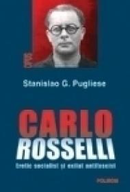 Carlo Rosselli. Eretic socialist si exilat antifascist - Stanislao G. Pugliese