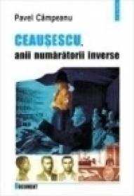 Ceausescu, anii numaratorii inverse - Pavel Campeanu