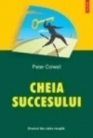 Cheia succesului. Drumul tau catre reusita - Peter Colwell