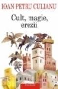 Cult, magie, erezii. Articole din enciclopedii ale religiilor - Ioan Petru Culianu
