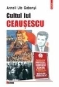 Cultul lui Ceausescu - Anneli Ute Gabanyi