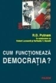 Cum functioneaza democratia? - Robert D. Putnam, Robert Leonardi, Raffaela Y. Nanetti