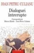 Dialoguri intrerupte. Corespondenta Mircea Eliade ? Ioan Petru Culianu - Ioan Petru Culianu