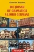Dictionar de gramatica a limbii germane - Octavian Nicolae