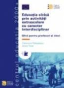 Educatia civica prin activitati extrascolare cu caracter interdisciplinar. Ghid pentru profesori si elevi - Eleonora Radulescu, Anca Tirca