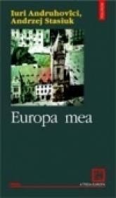 Europa mea - Iuri Andruhovici, Andrzej Stasiuk