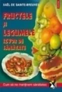 Fructele si legumele, izvor de sanatate - Xael de Sainte-Breuve
