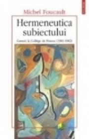 Hermeneutica subiectului. Cursuri la College de France (1981-1982) - Michel Foucault
